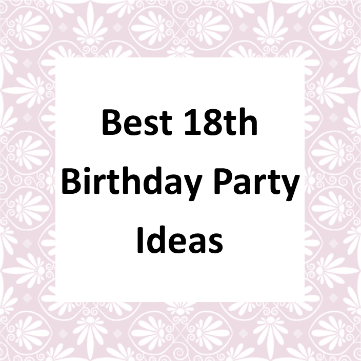 Most Comprehensive 2019 List Of Fun 18 Birthday Party Ideas Today
