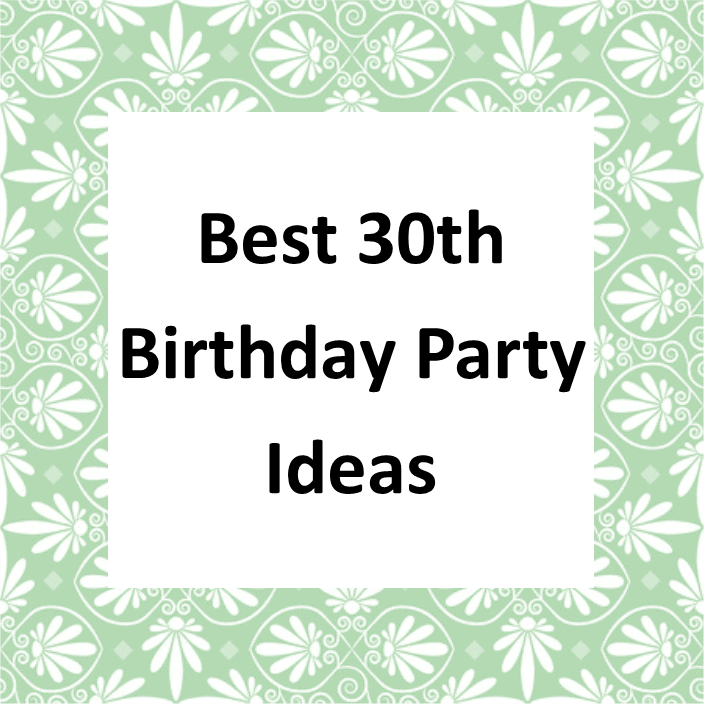 Cool 30th Birthday Party Ideas